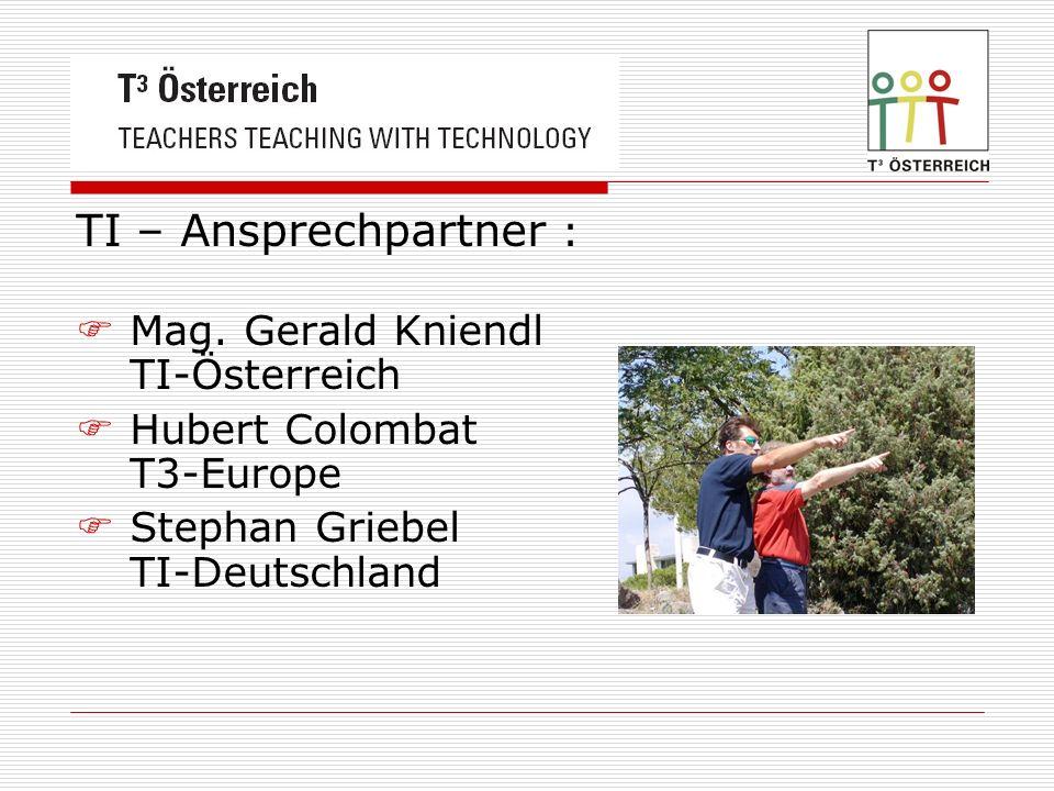 TI – Ansprechpartner : Mag. Gerald Kniendl TI-Österreich Hubert Colombat T3-Europe Stephan Griebel TI-Deutschland