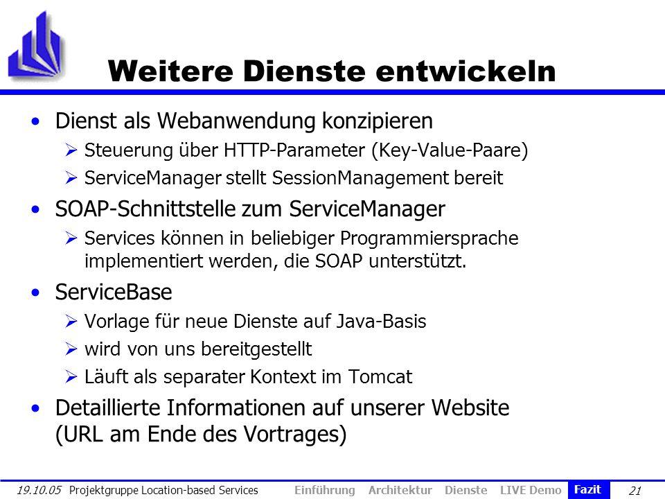 21 19.10.05 Projektgruppe Location-based Services Weitere Dienste entwickeln Dienst als Webanwendung konzipieren Steuerung über HTTP-Parameter (Key-Va
