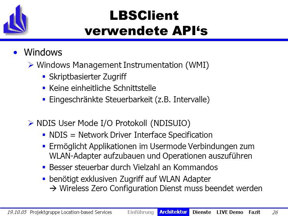 26 19.10.05 Projektgruppe Location-based Services LBSClient verwendete APIs Windows Windows Management Instrumentation (WMI) Skriptbasierter Zugriff K
