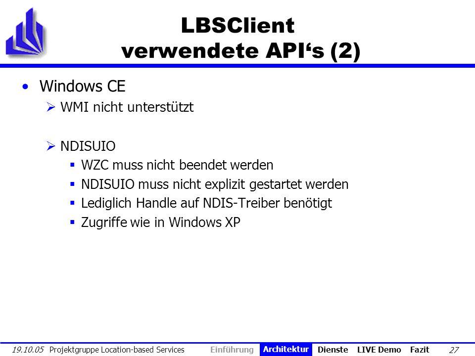 27 19.10.05 Projektgruppe Location-based Services LBSClient verwendete APIs (2) Windows CE WMI nicht unterstützt NDISUIO WZC muss nicht beendet werden