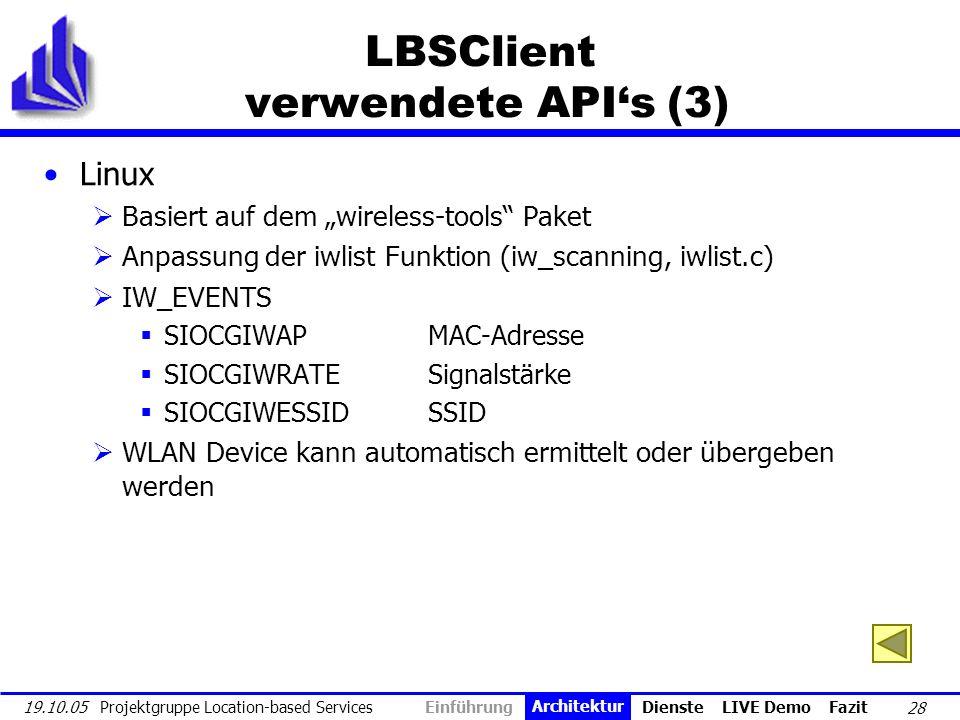 28 19.10.05 Projektgruppe Location-based Services LBSClient verwendete APIs (3) Linux Basiert auf dem wireless-tools Paket Anpassung der iwlist Funkti