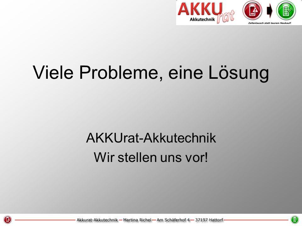 Viele Probleme, eine Lösung AKKUrat-Akkutechnik Wir stellen uns vor!