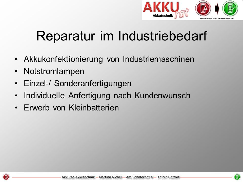 Reparatur im Industriebedarf Akkukonfektionierung von Industriemaschinen Notstromlampen Einzel-/ Sonderanfertigungen Individuelle Anfertigung nach Kundenwunsch Erwerb von Kleinbatterien