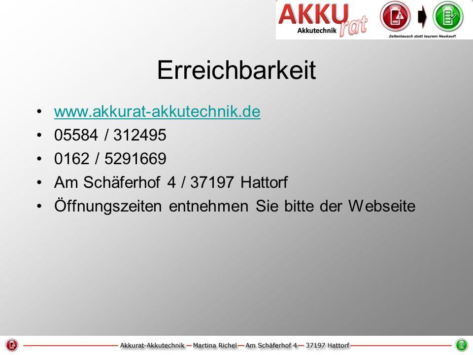 Erreichbarkeit www.akkurat-akkutechnik.de 05584 / 312495 0162 / 5291669 Am Schäferhof 4 / 37197 Hattorf Öffnungszeiten entnehmen Sie bitte der Webseite