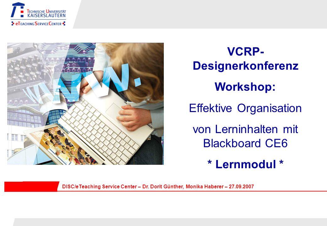 VCRP- Designerkonferenz Workshop: Effektive Organisation von Lerninhalten mit Blackboard CE6 * Lernmodul * DISC/eTeaching Service Center – Dr.