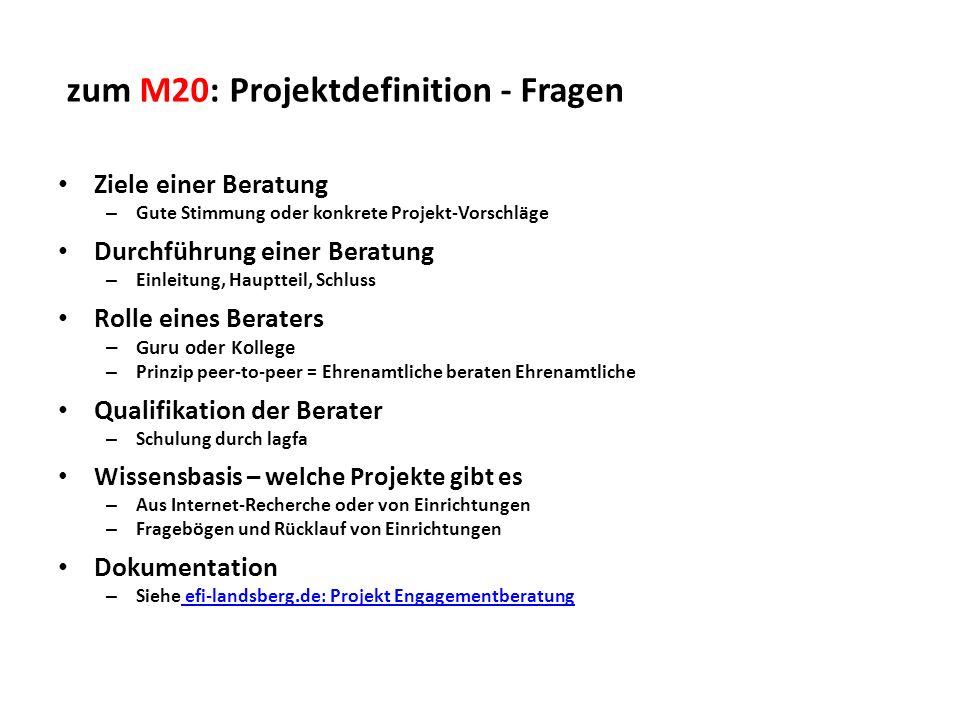 zum M20: Projektdefinition - Fragen Ziele einer Beratung – Gute Stimmung oder konkrete Projekt-Vorschläge Durchführung einer Beratung – Einleitung, Ha