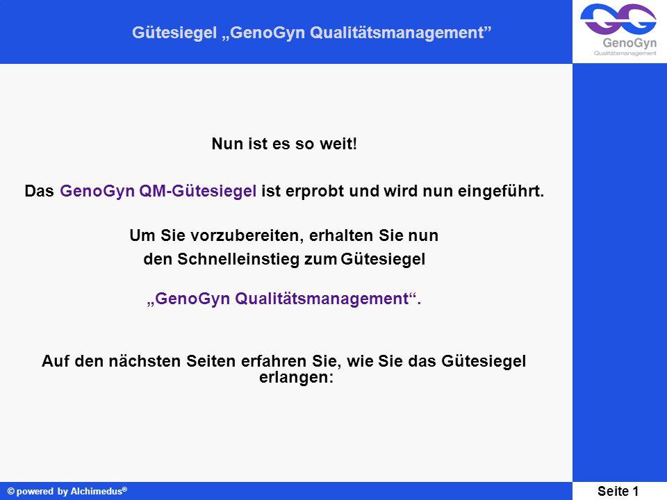 Gütesiegel GenoGyn Qualitätsmanagement © powered by Alchimedus ® Seite 1 Nun ist es so weit! Das GenoGyn QM-Gütesiegel ist erprobt und wird nun eingef