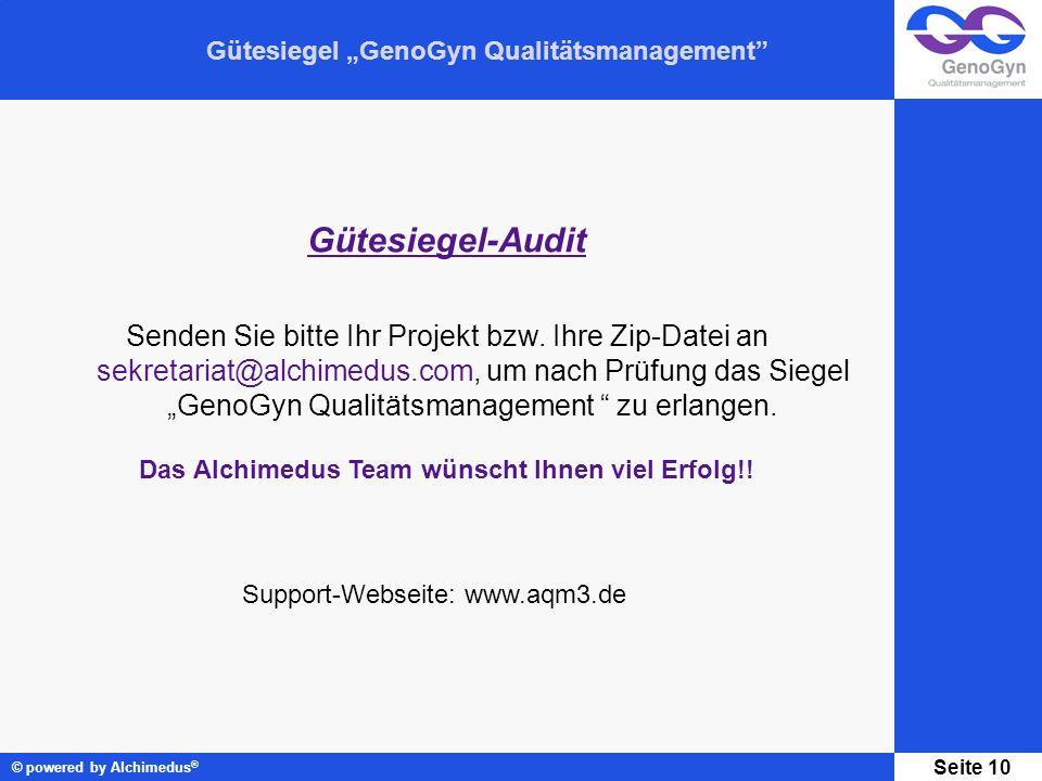 Gütesiegel GenoGyn Qualitätsmanagement © powered by Alchimedus ® Seite 10 Gütesiegel-Audit Senden Sie bitte Ihr Projekt bzw. Ihre Zip-Datei an sekreta