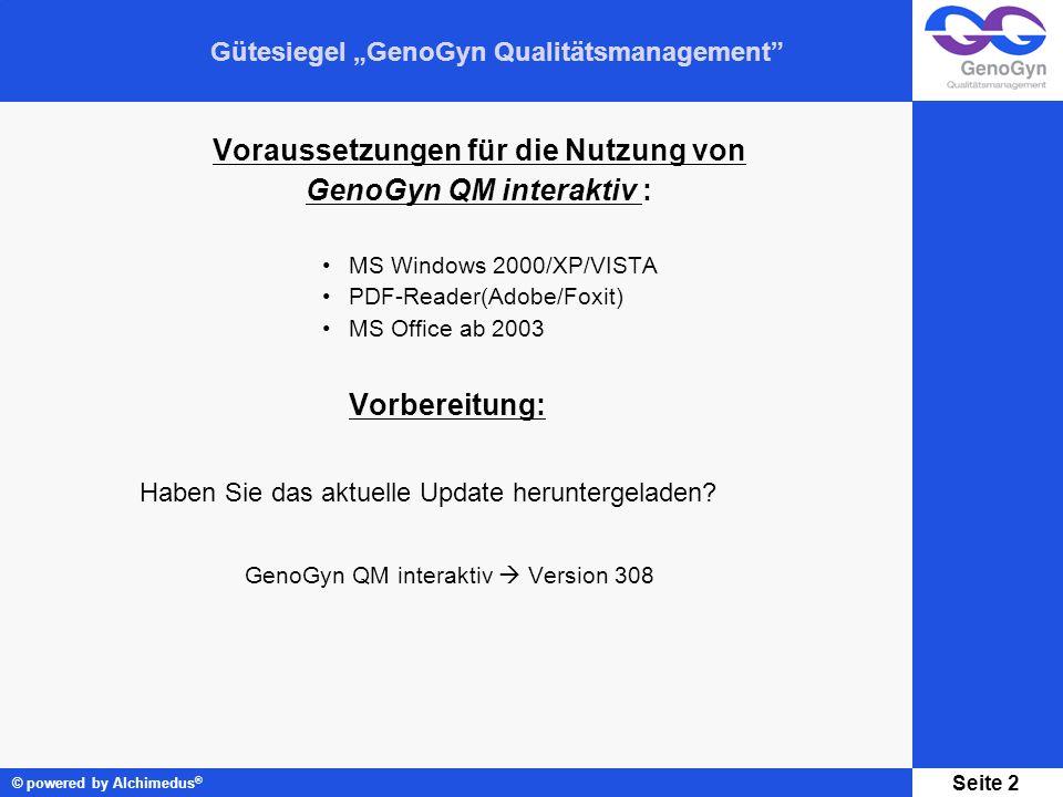 Gütesiegel GenoGyn Qualitätsmanagement © powered by Alchimedus ® Seite 2 Voraussetzungen für die Nutzung von GenoGyn QM interaktiv : MS Windows 2000/XP/VISTA PDF-Reader(Adobe/Foxit) MS Office ab 2003 Vorbereitung: Haben Sie das aktuelle Update heruntergeladen.