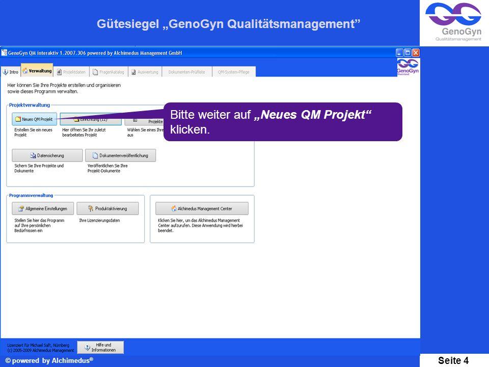 Gütesiegel GenoGyn Qualitätsmanagement © powered by Alchimedus ® Seite 4 Bitte weiter auf Neues QM Projekt klicken.