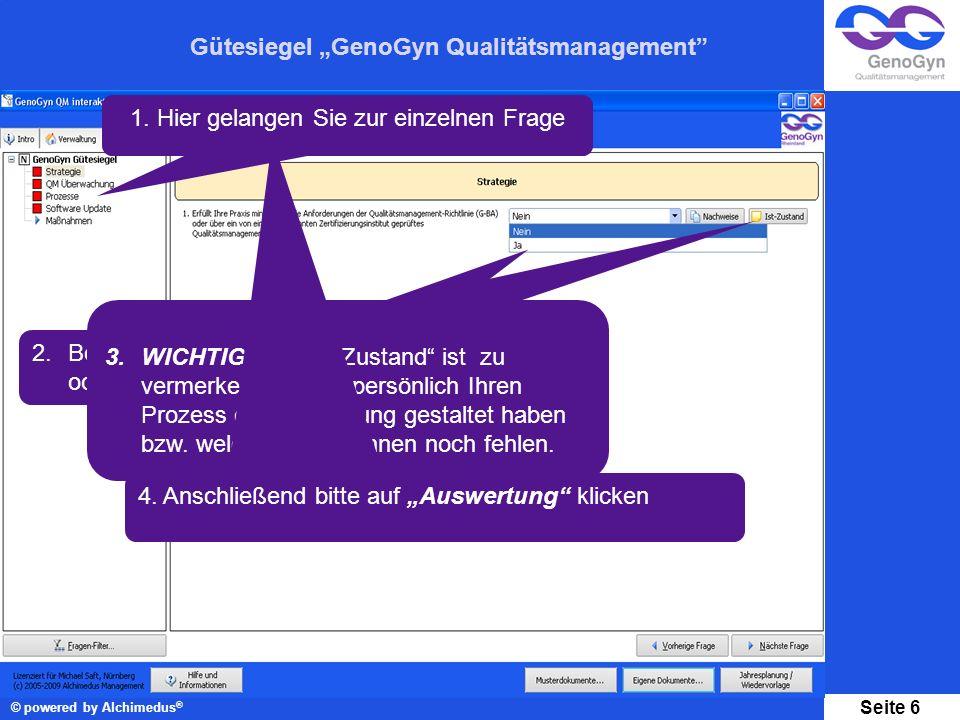 Gütesiegel GenoGyn Qualitätsmanagement © powered by Alchimedus ® Seite 6 2.Beantworten Sie die Frage mit Ja oder Nein. 3.WICHTIG: Im Ist- Zustand ist