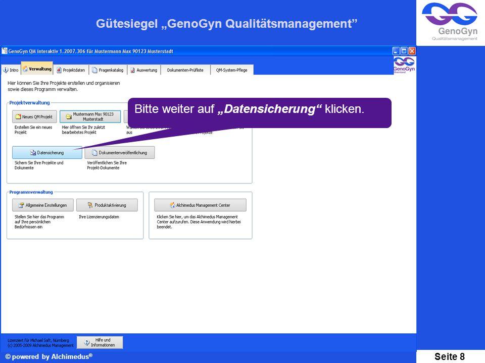 Gütesiegel GenoGyn Qualitätsmanagement © powered by Alchimedus ® Seite 8 Bitte weiter auf Datensicherung klicken.