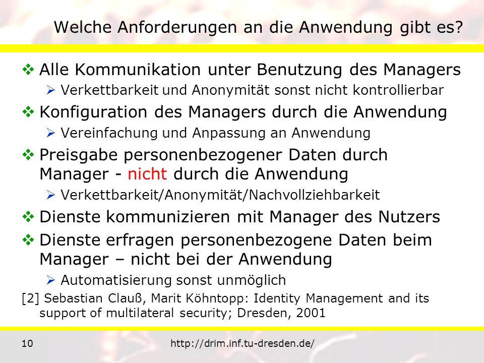 10http://drim.inf.tu-dresden.de/ Welche Anforderungen an die Anwendung gibt es? Alle Kommunikation unter Benutzung des Managers Verkettbarkeit und Ano