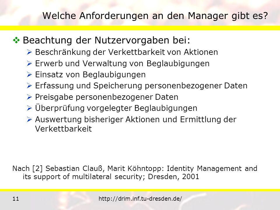 11http://drim.inf.tu-dresden.de/ Welche Anforderungen an den Manager gibt es? Beachtung der Nutzervorgaben bei: Beschränkung der Verkettbarkeit von Ak
