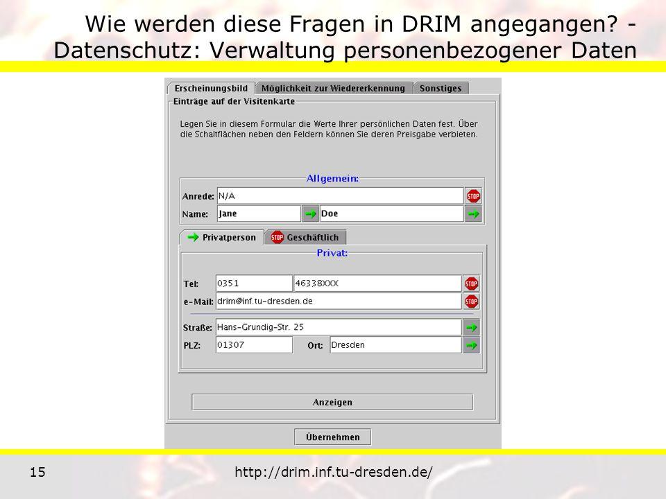 15http://drim.inf.tu-dresden.de/ Wie werden diese Fragen in DRIM angegangen? - Datenschutz: Verwaltung personenbezogener Daten