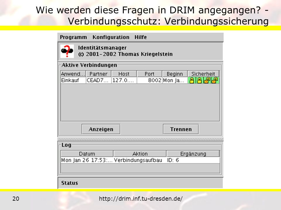 20http://drim.inf.tu-dresden.de/ Wie werden diese Fragen in DRIM angegangen? - Verbindungsschutz: Verbindungssicherung