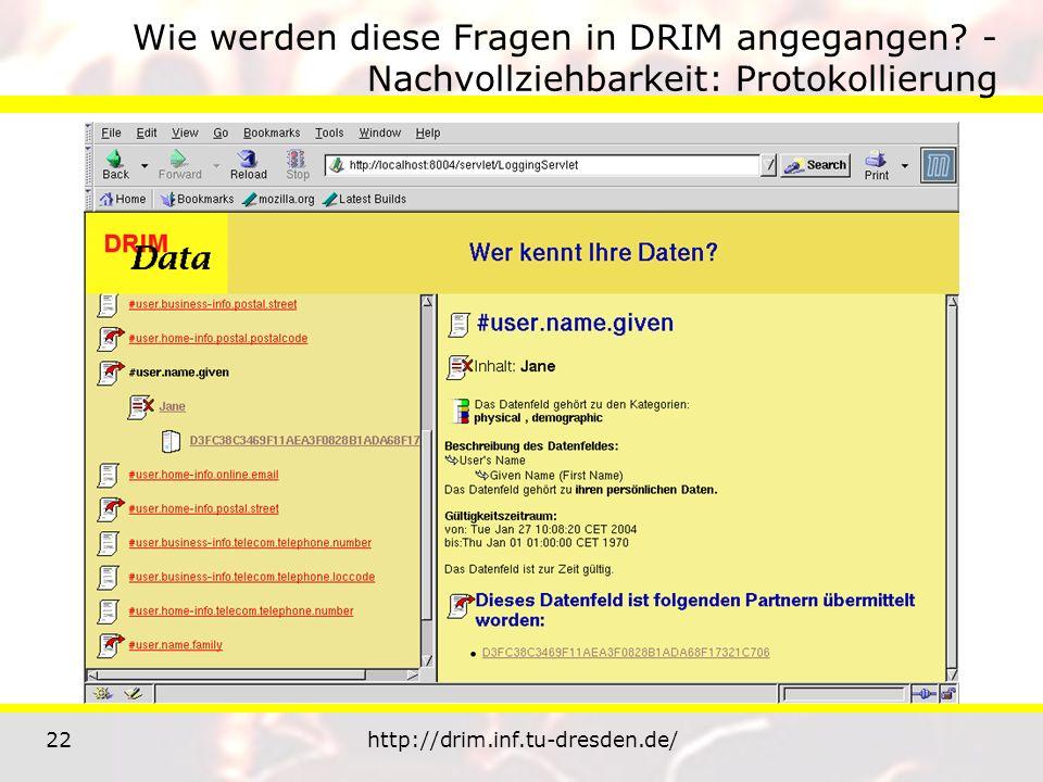 22http://drim.inf.tu-dresden.de/ Wie werden diese Fragen in DRIM angegangen? - Nachvollziehbarkeit: Protokollierung