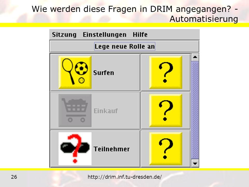 26http://drim.inf.tu-dresden.de/ Wie werden diese Fragen in DRIM angegangen? - Automatisierung