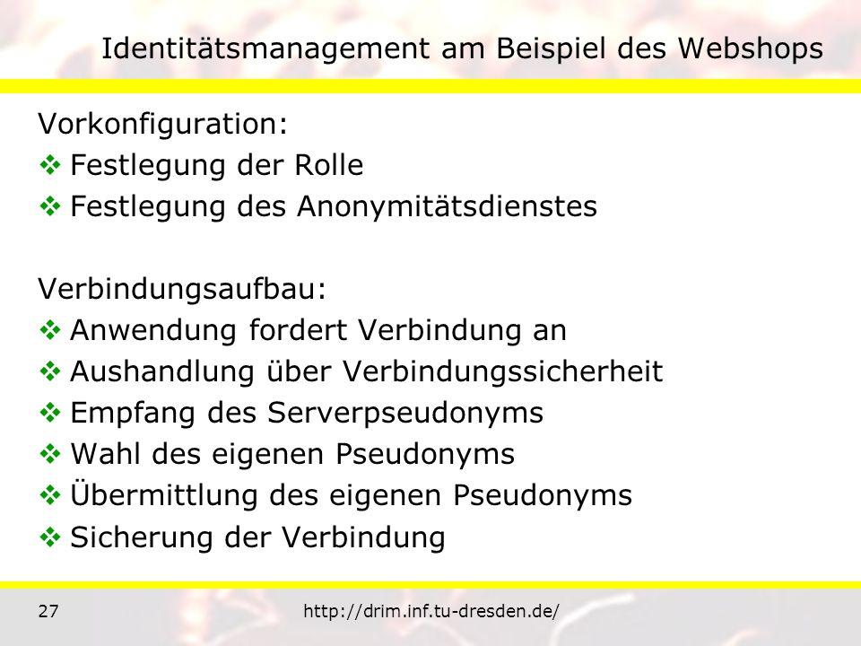 27http://drim.inf.tu-dresden.de/ Identitätsmanagement am Beispiel des Webshops Vorkonfiguration: Festlegung der Rolle Festlegung des Anonymitätsdienst