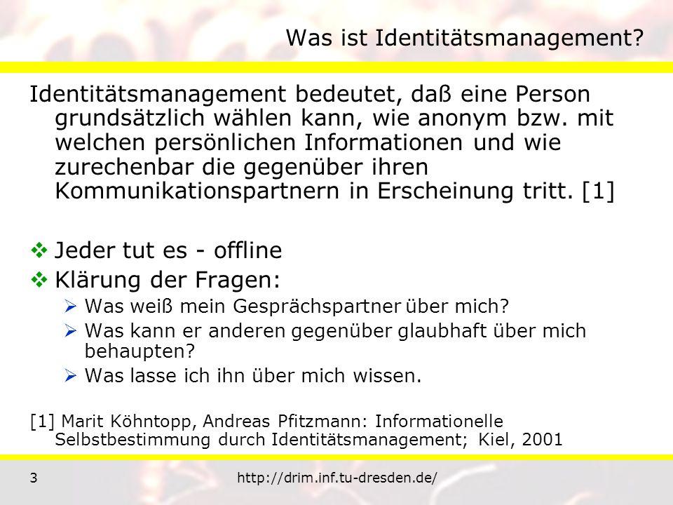 3http://drim.inf.tu-dresden.de/ Was ist Identitätsmanagement? Identitätsmanagement bedeutet, daß eine Person grundsätzlich wählen kann, wie anonym bzw