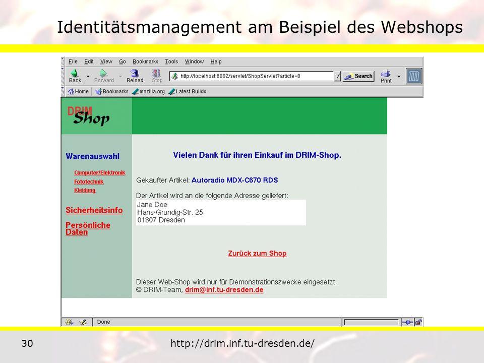 30http://drim.inf.tu-dresden.de/ Identitätsmanagement am Beispiel des Webshops
