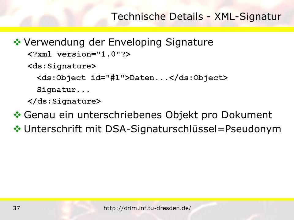 37http://drim.inf.tu-dresden.de/ Technische Details - XML-Signatur Verwendung der Enveloping Signature Daten... Signatur... Genau ein unterschriebenes