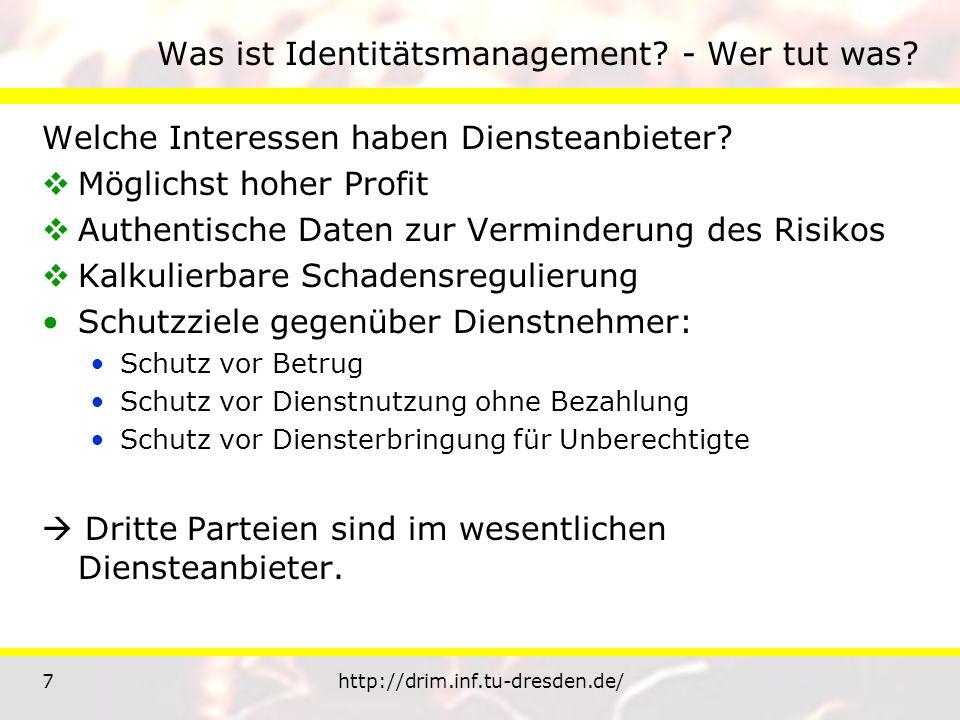 7http://drim.inf.tu-dresden.de/ Was ist Identitätsmanagement? - Wer tut was? Welche Interessen haben Diensteanbieter? Möglichst hoher Profit Authentis