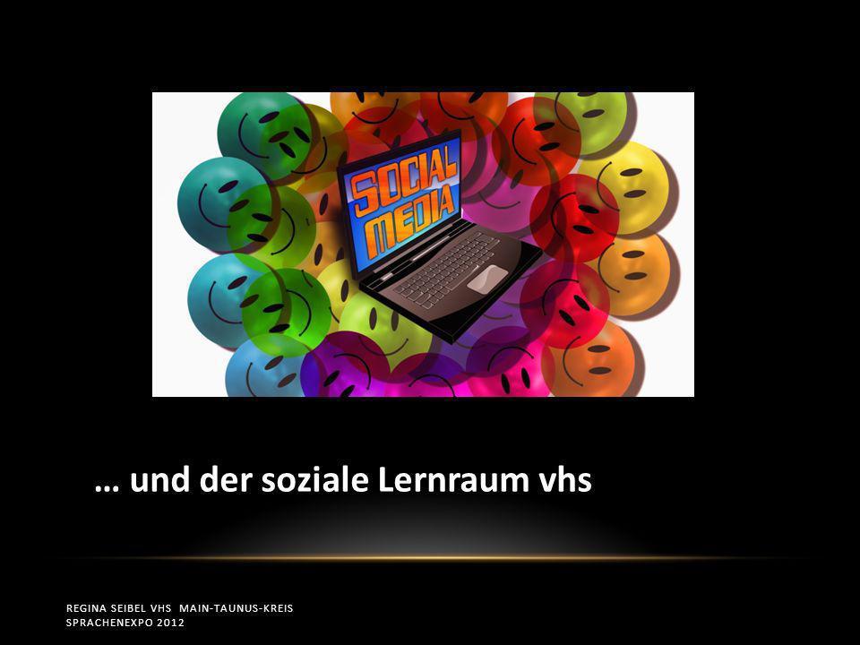 REGINA SEIBEL VHS MAIN-TAUNUS-KREIS SPRACHENEXPO 2012 … und der soziale Lernraum vhs
