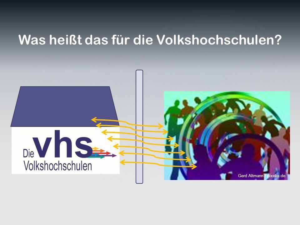 Was heißt das für die Volkshochschulen? Gerd Altmann / pixelio.de