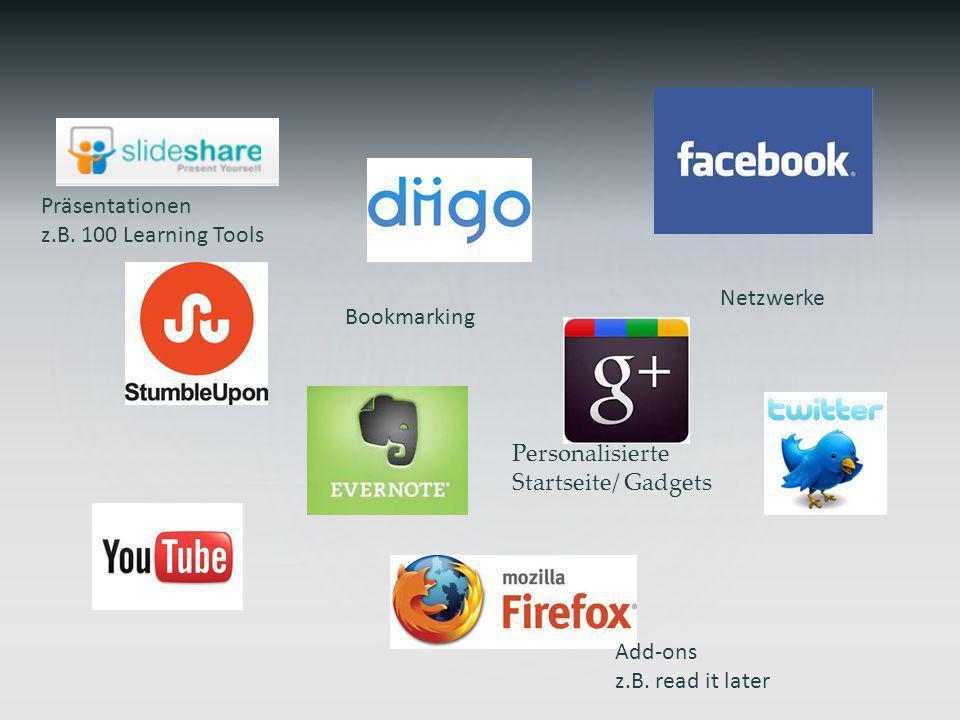 Add-ons z.B. read it later Bookmarking Personalisierte Startseite/ Gadgets Netzwerke Präsentationen z.B. 100 Learning Tools