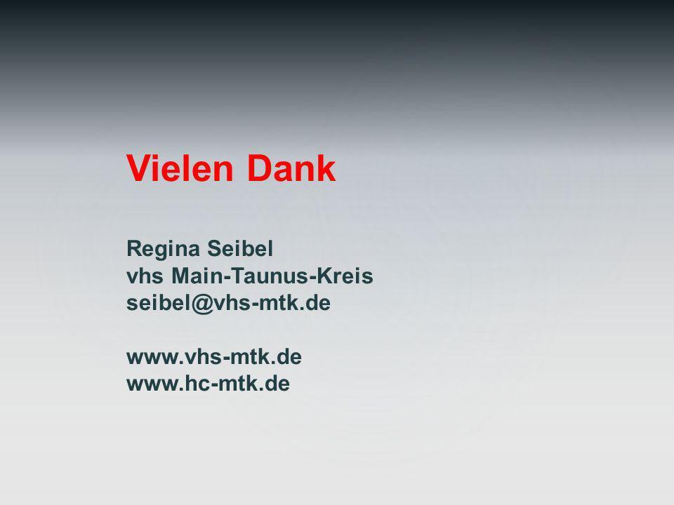 Vielen Dank Regina Seibel vhs Main-Taunus-Kreis seibel@vhs-mtk.de www.vhs-mtk.de www.hc-mtk.de