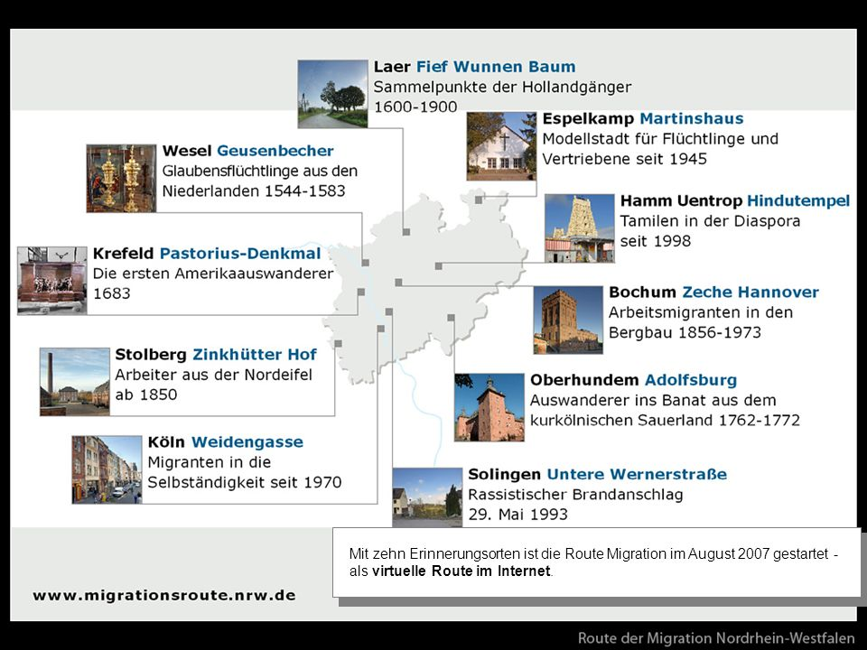 Mit zehn Erinnerungsorten ist die Route Migration im August 2007 gestartet - als virtuelle Route im Internet.