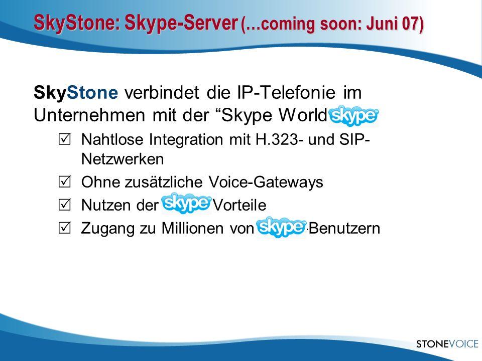 SkyStone: Skype-Server (…coming soon: Juni 07) SkyStone verbindet die IP-Telefonie im Unternehmen mit der Skype World Nahtlose Integration mit H.323- und SIP- Netzwerken Ohne zusätzliche Voice-Gateways Nutzen der Skype-Vorteile Zugang zu Millionen von Skype-Benutzern