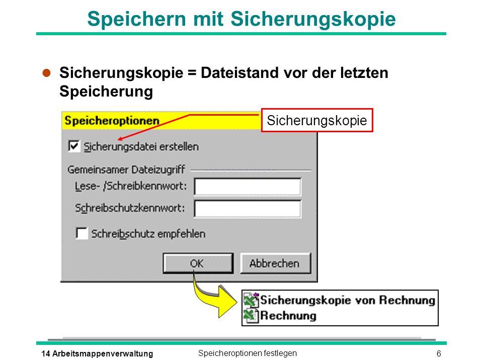 614 ArbeitsmappenverwaltungSpeicheroptionen festlegen Sicherungskopie Speichern mit Sicherungskopie l Sicherungskopie = Dateistand vor der letzten Speicherung