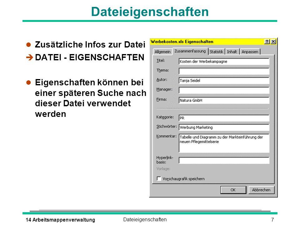 714 ArbeitsmappenverwaltungDateieigenschaften l Zusätzliche Infos zur Datei è DATEI - EIGENSCHAFTEN l Eigenschaften können bei einer späteren Suche nach dieser Datei verwendet werden