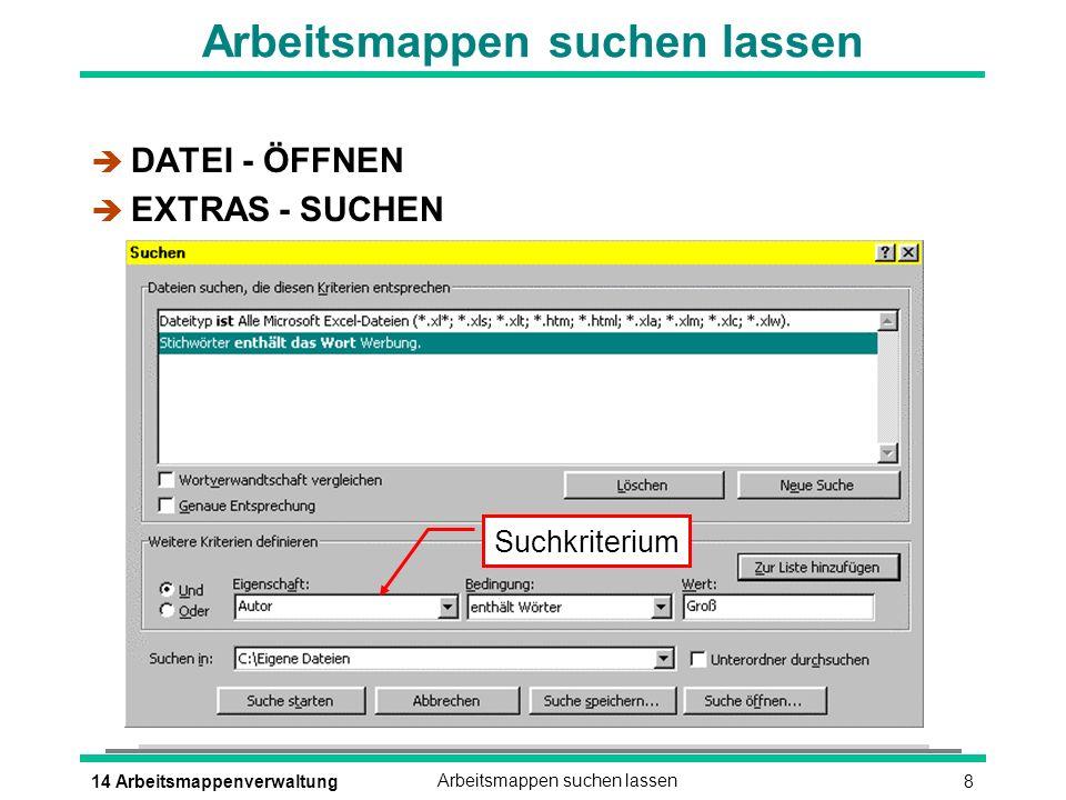 814 ArbeitsmappenverwaltungArbeitsmappen suchen lassen è DATEI - ÖFFNEN è EXTRAS - SUCHEN Suchkriterium