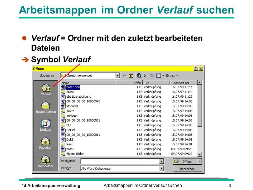 914 ArbeitsmappenverwaltungArbeitsmappen im Ordner Verlauf suchen l Verlauf = Ordner mit den zuletzt bearbeiteten Dateien è Symbol Verlauf