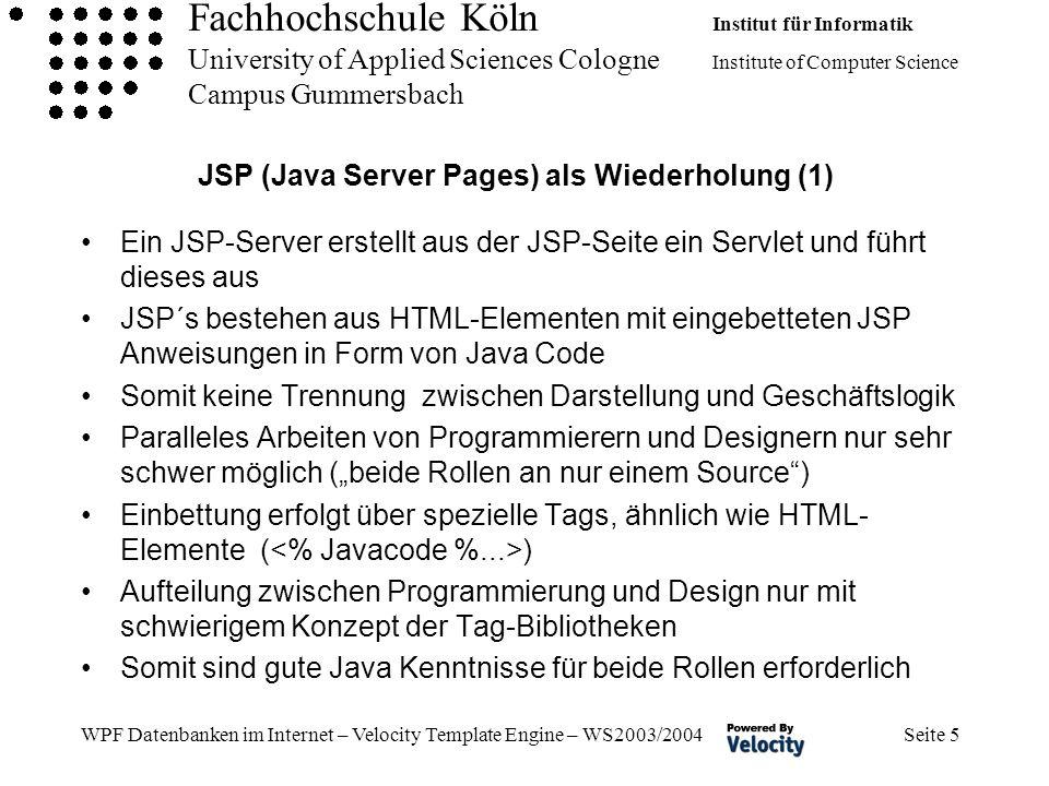 Fachhochschule Köln Institut für Informatik University of Applied Sciences Cologne Institute of Computer Science Campus Gummersbach WPF Datenbanken im Internet – Velocity Template Engine – WS2003/2004 Seite 56 Quellen Webseite von Eclipse http://www.eclipse.org Webseite des Velocity-Plugins für Eclipse http://veloedit.sourceforge.net/ Webseite von Sun (wegen Java) http://java.sun.com Buch – Portale und Webapplikationen mit Apache Frameworks ISBN 3-935042 – 36 – 1 (Fachhochschulbibliothek) Apache Jakarta Project http://www.jakarta.apache.org/