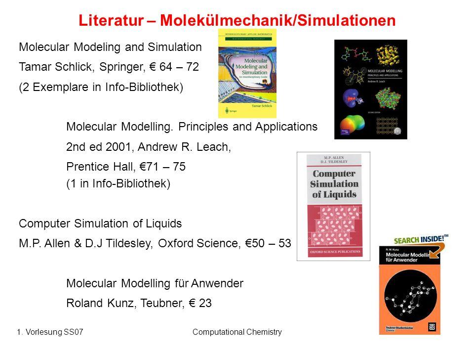 1. Vorlesung SS07Computational Chemistry14 Literatur – Molekülmechanik/Simulationen Molecular Modeling and Simulation Tamar Schlick, Springer, 64 – 72