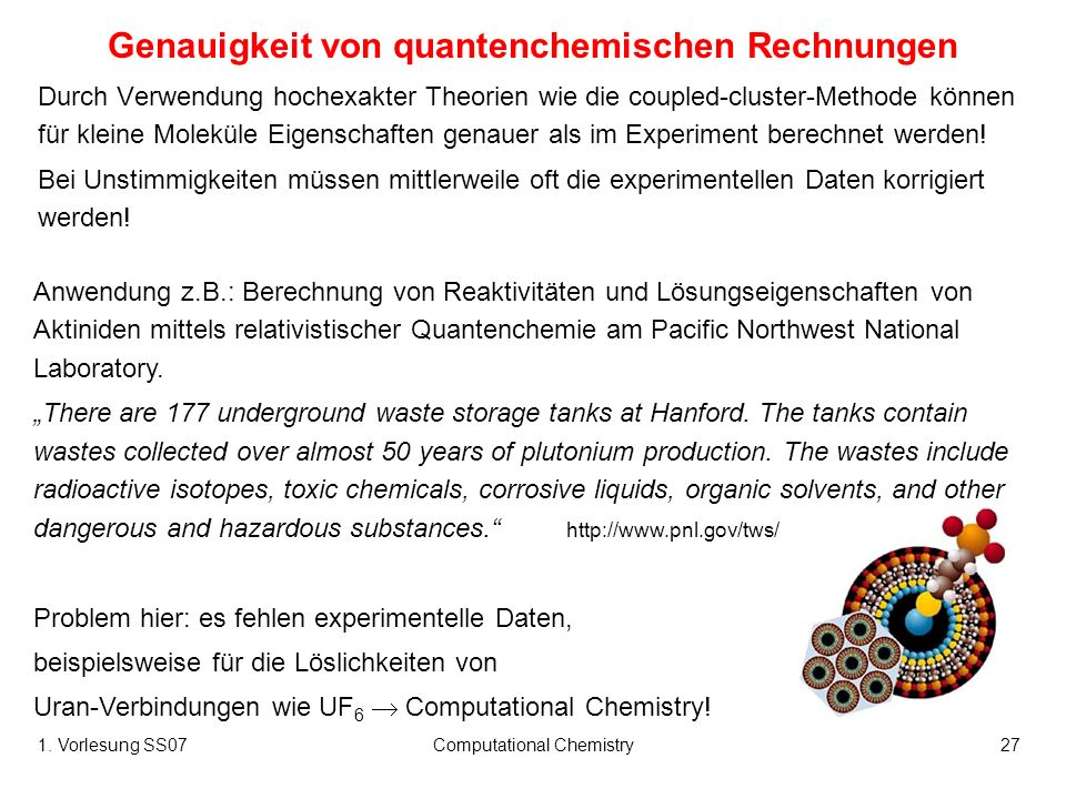 1. Vorlesung SS07Computational Chemistry27 Genauigkeit von quantenchemischen Rechnungen Durch Verwendung hochexakter Theorien wie die coupled-cluster-