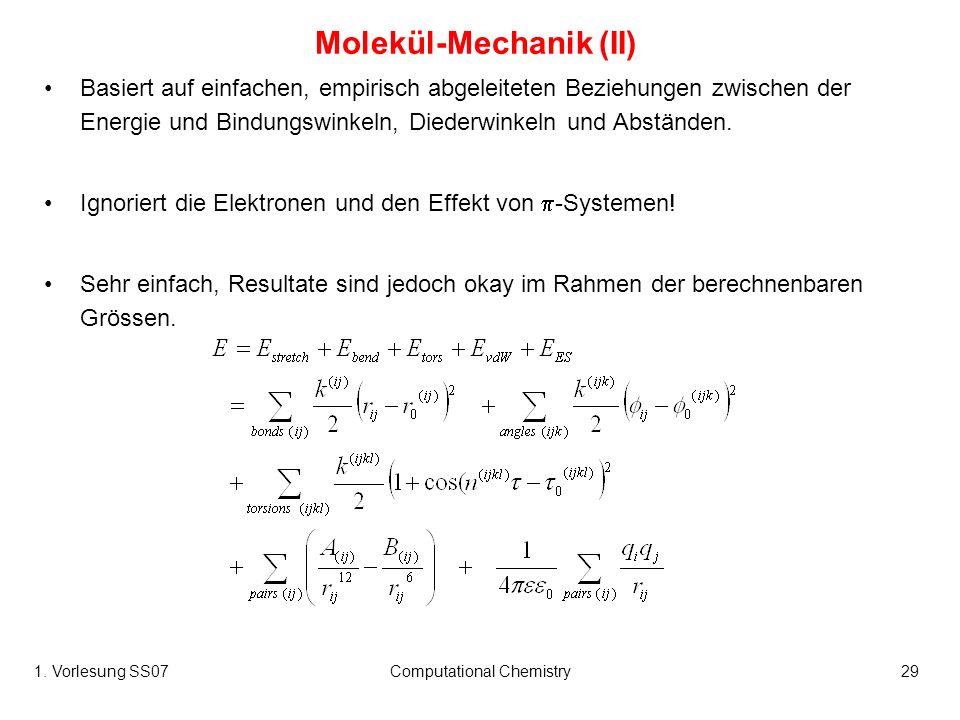 1. Vorlesung SS07Computational Chemistry29 Molekül-Mechanik (II) Basiert auf einfachen, empirisch abgeleiteten Beziehungen zwischen der Energie und Bi