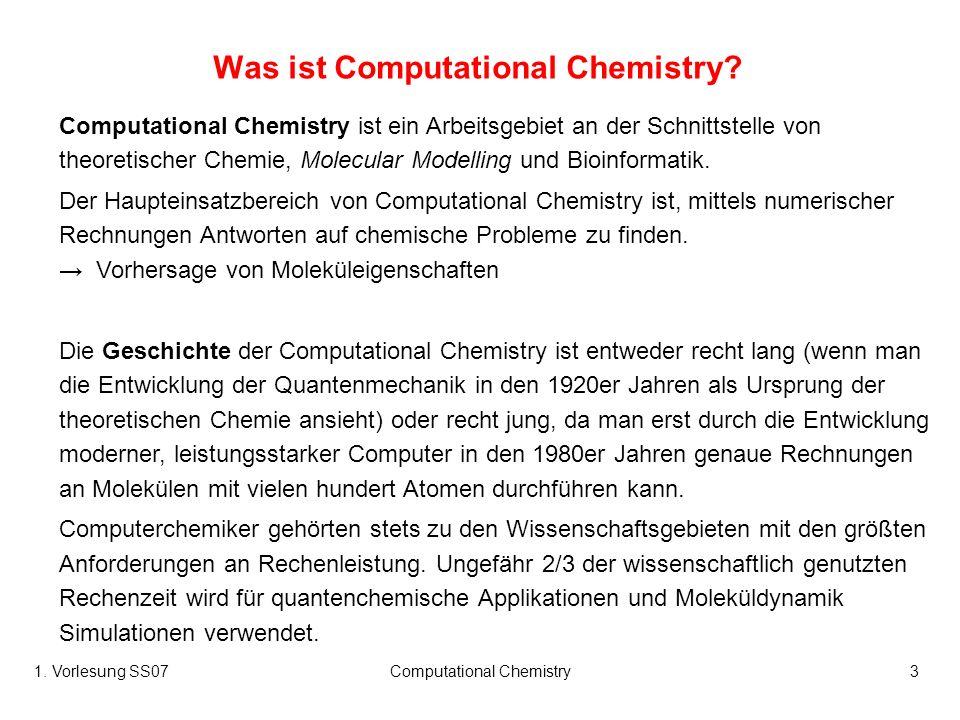 1. Vorlesung SS07Computational Chemistry3 Was ist Computational Chemistry? Computational Chemistry ist ein Arbeitsgebiet an der Schnittstelle von theo