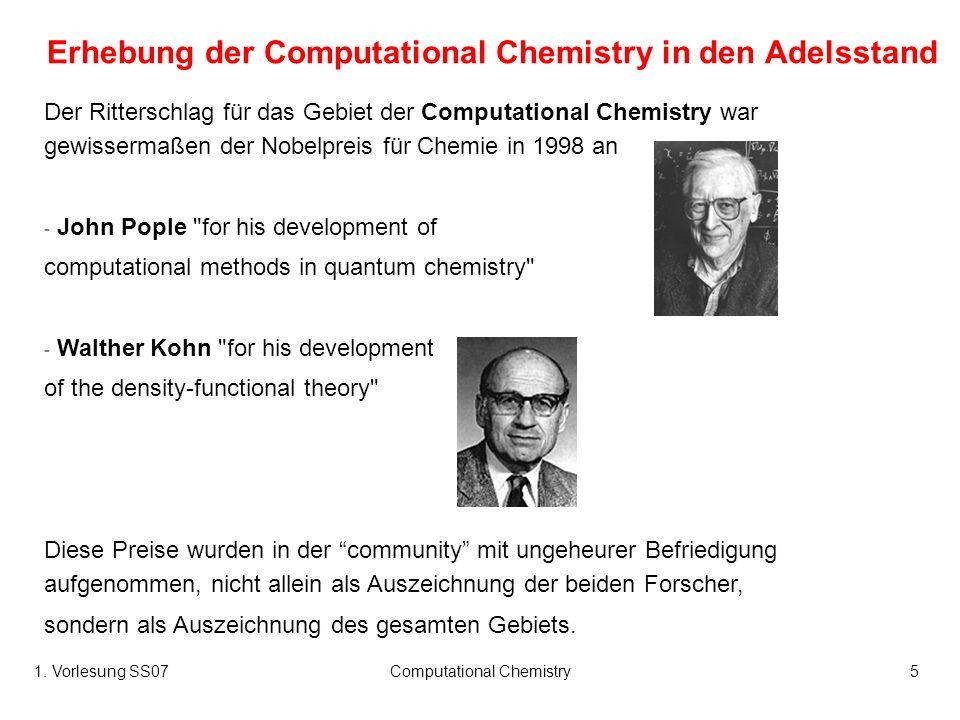 1. Vorlesung SS07Computational Chemistry5 Erhebung der Computational Chemistry in den Adelsstand Der Ritterschlag für das Gebiet der Computational Che