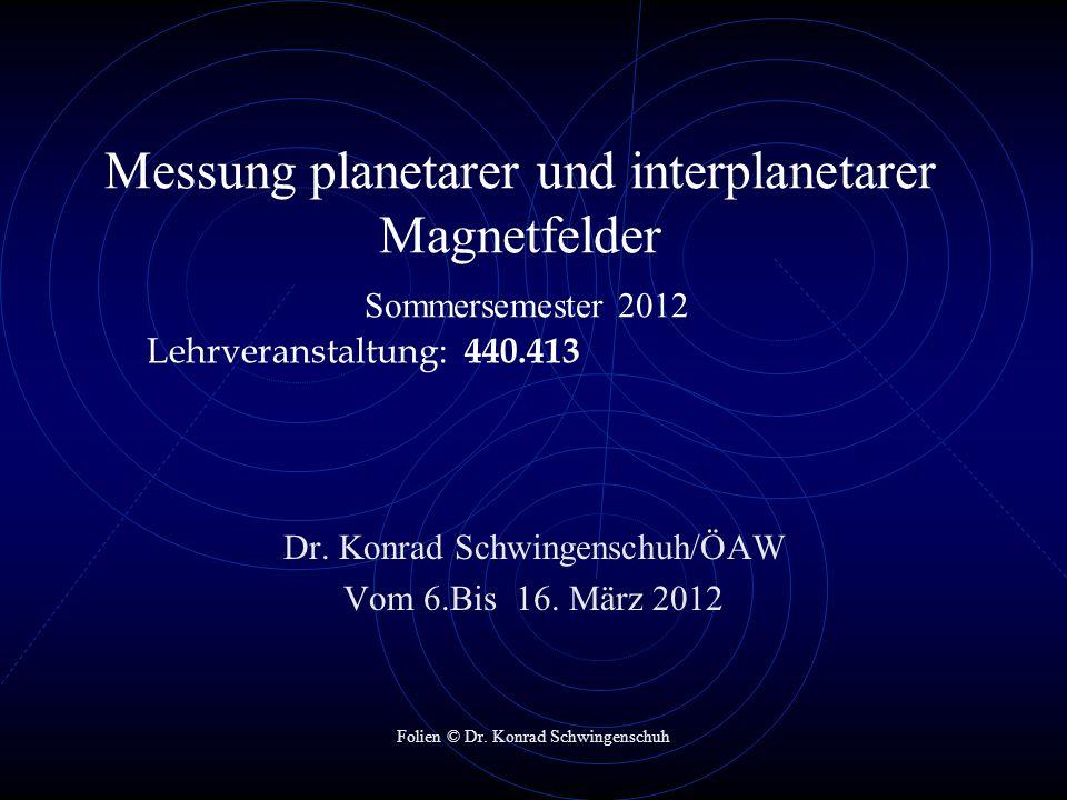 Messung planetarer und interplanetarer Magnetfelder Sommersemester 2012 Lehrveranstaltung: 440.413 Dr. Konrad Schwingenschuh/ÖAW Vom 6.Bis 16. März 20