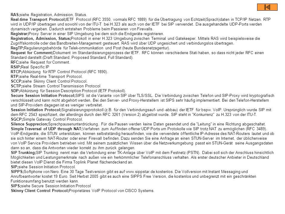 RAS;siehe Registration, Admission, Status. Real-time Transport Protocol;IETF Protocol (RFC 3550, vormals RFC 1889) für die Übertragung von Echtzeit(Sp