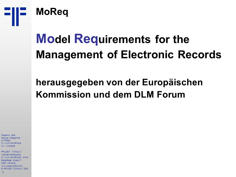 3 Roadshow 2009 Records Management & MoReq2 Dr.Ulrich Kampffmeyer 12.