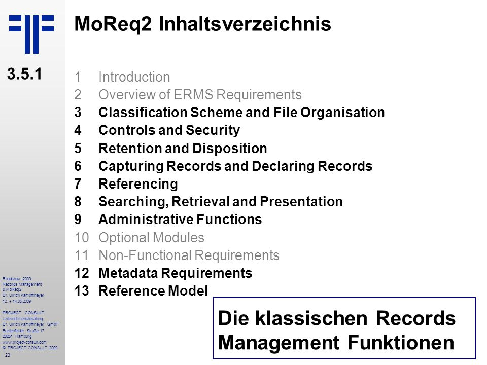 23 Roadshow 2009 Records Management & MoReq2 Dr. Ulrich Kampffmeyer 12. + 14.05.2009 PROJECT CONSULT Unternehmensberatung Dr. Ulrich Kampffmeyer GmbH