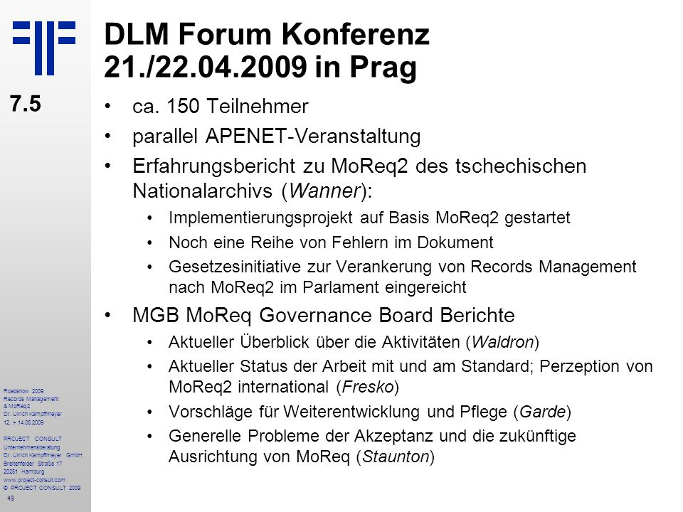 49 Roadshow 2009 Records Management & MoReq2 Dr. Ulrich Kampffmeyer 12. + 14.05.2009 PROJECT CONSULT Unternehmensberatung Dr. Ulrich Kampffmeyer GmbH
