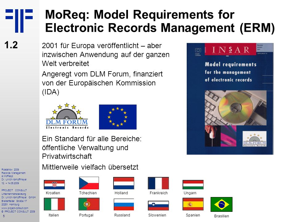 5 Roadshow 2009 Records Management & MoReq2 Dr. Ulrich Kampffmeyer 12. + 14.05.2009 PROJECT CONSULT Unternehmensberatung Dr. Ulrich Kampffmeyer GmbH B