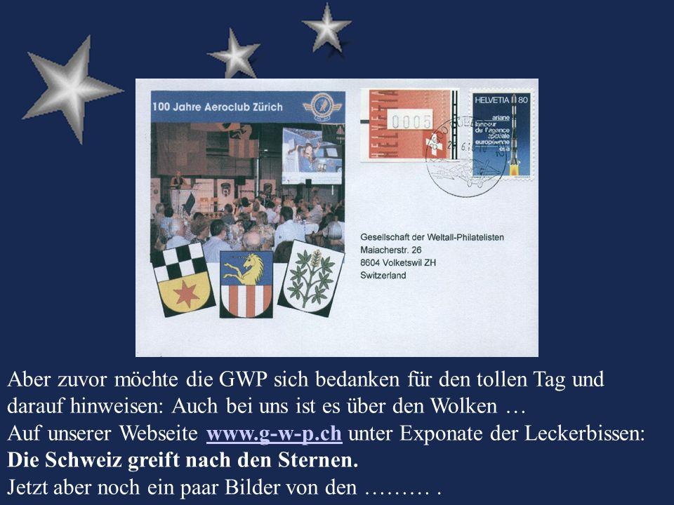 Aber zuvor möchte die GWP sich bedanken für den tollen Tag und darauf hinweisen: Auch bei uns ist es über den Wolken … Auf unserer Webseite www.g-w-p.ch unter Exponate der Leckerbissen: Die Schweiz greift nach den Sternen.